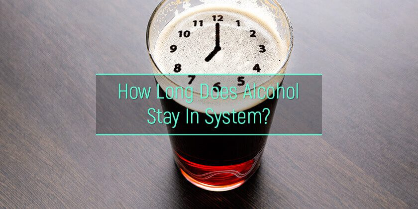 How-Long-Does-Alcohol-Stay-In-System_